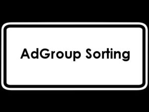 AdGroup Sorting Can Increase CTR and ROI